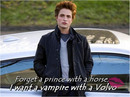 forget a prince with a horse.. I want a vampire with a Volvo.. ;D